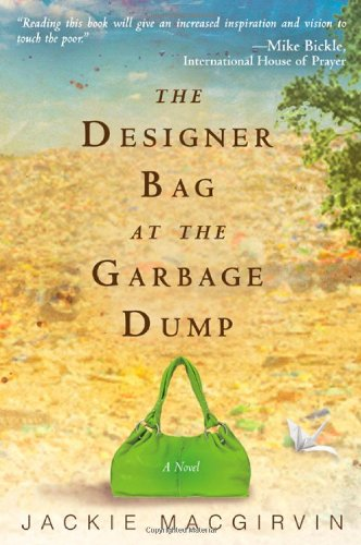 The Designer Bag at the Garbage Dump: A Novel, Macgirvin, Jackie