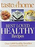 Taste of Home Best Loved HEALTHY Recipes: Over 1,000 healthy favorites for home cooks like you! (Reader's Digest Taste of Home)