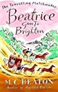 Beatrice Goes to Brighton (Travelling Matchmaker 4) by Beaton, M. C. published by Robinson Publishing (2011) [Paperback]
