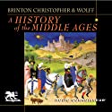 A History of the Middle Ages (       UNABRIDGED) by Crane Brinton, John Christopher, Robert Wolff Narrated by Charlton Griffin