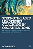 img - for Strength-Based Leadership Coaching in Organizations: An Evidence-Based Guide to Positive Leadership Development book / textbook / text book