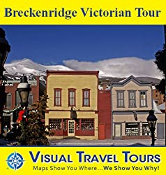 BRECKENRIDGE VICTORIAN TOUR - A Self-guided Walking Tour. Includes insider tips and photos of all locations. Explore on your own schedule. Like a friend ... you around (Visual Travel Tours Book 3)
