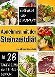 Abnehmen mit der Steinzeit-Di�t: In 28 Tagen zum Wohlf�hlgewicht (Paleo-Di�t, Steinzeitern�hrung / WISSEN KOMPAKT)
