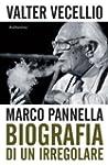 Marco Pannella: Biografia di un irreg...