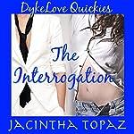 The Interrogation: DykeLove Quickies Volume 2 | Jacintha Topaz