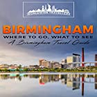Birmingham: Where to Go, What to See - A Birmingham Travel Guide Hörbuch von  Worldwide Travellers Gesprochen von: Paul Gewuerz