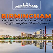 Birmingham: Where to Go, What to See - A Birmingham Travel Guide Audiobook by  Worldwide Travellers Narrated by Paul Gewuerz