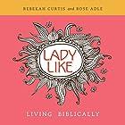 Ladylike: Living Biblically Hörbuch von Rebekah Curtis, Rose Adle Gesprochen von: Rebekah Curtis, Rose Adle