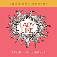 Ladylike: Living Biblically Audiobook by Rebekah Curtis, Rose Adle Narrated by Rebekah Curtis, Rose Adle