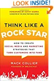 Think Like a Rock Star: How to Create Social Media and Marketing Strategies that Turn Customers into Fans, with a foreword by Kathy Sierra