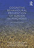 img - for Cognitive Behavioural Prevention of Suicide in Psychosis: A treatment manual book / textbook / text book