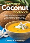 The Complete Coconut Cookbook: 200 Gl...