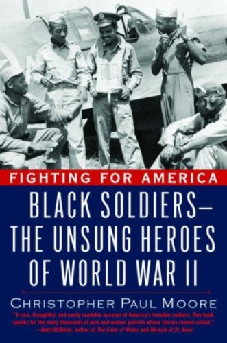 Christopher Paul Moore - Fighting for America: Black Soldiers-the Unsung Heroes of World War II