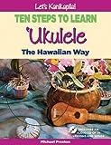 Let's Kanikapila! Ten Steps To Learn Ukulele the Hawaiian Way (1566478065) by Michael Preston