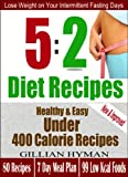 5:2 Diet Recipes: Super Healthy, Easy &  Low Calorie Recipes For Intermittent Fasting Days (Fast Diet Recipes)