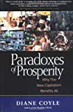 Paradoxes of Prosperity: Why the New Capitalism Benefits All (1587991454) by Coyle, Diane