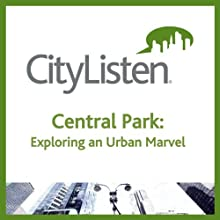 New York City: Central Park Audio Tour: Exploring An Urban Marvel (       UNABRIDGED) by City Listen Audio Narrated by James Nevius