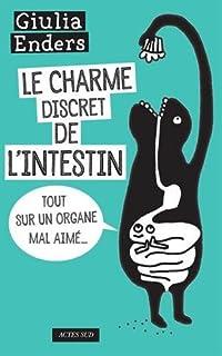 Le charme discret de l'intestin: Tout sur un organe mal aimé