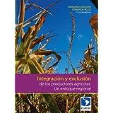 Integración y exclusión de los productores agrícolas. Un enfoque regional