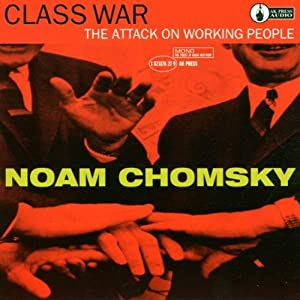 The Attack On Working People - Noam Chomsky