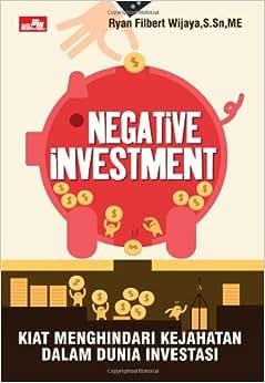 Negative Investment: Kiat Menghindari Kejahatan Dalam Dunia Investasi (Indonesian Edition)