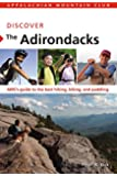 Discover the Adirondacks: AMC's Guide To The Best Hiking, Biking, And Paddling (AMC Discover Series)