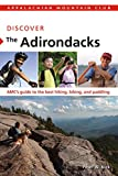 Discover the Adirondacks: AMCs Guide To The Best Hiking, Biking, And Paddling (AMC Discover Series)