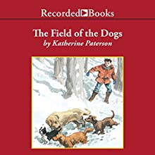 The Field of the Dogs Audiobook by Katherine Paterson Narrated by Johnny Heller