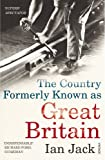The Country Formerly Known as Great Britain: Writings 1989-2009 (0099532131) by Jack, Ian