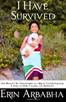 I Have Survived: One Woman's Ten-Year Journey as a Breast Cancer Survivor
