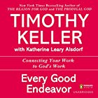 Every Good Endeavor: Connecting Your Work to God's Work Hörbuch von Timothy Keller Gesprochen von: Lloyd James