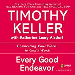 Every Good Endeavor: Connecting Your Work to God's Work | Timothy Keller