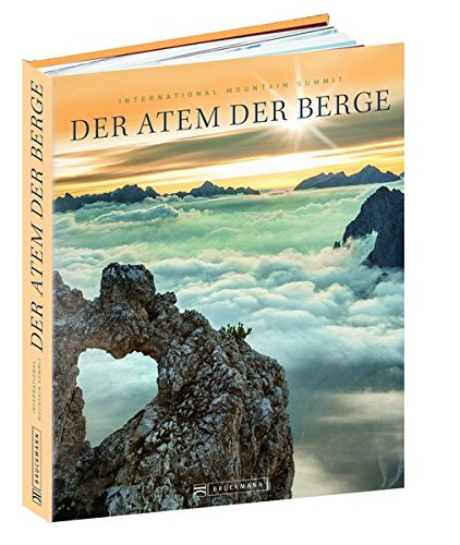 Der Atem der Berge: Bildband Fotografie - Alpen, Achttausender und Gipfel aller Kontinente. Die besten Bilder des weltweiten IMS Fotowettbewerbs. Mit Text des Bergfotografen Robert Bösch.