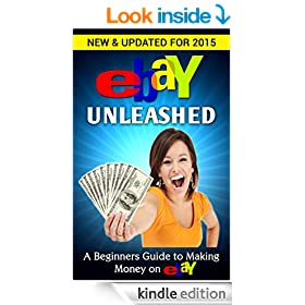 eBay Unleashed: A Beginners Guide to making Money on eBay (EBay Selling Made Easy Book 2)