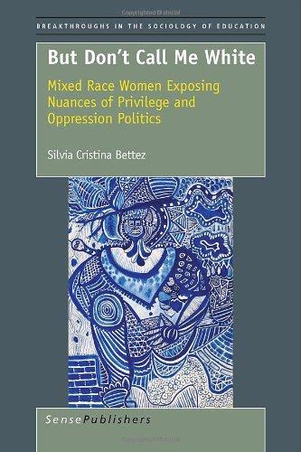 But Don't Call Me White: Mixed Race Women Exposing...