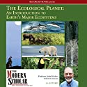 The Modern Scholar: Ecological Planet: An Introduction to Earth's Major Ecosystems (       UNABRIDGED) by John Kricher