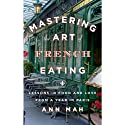 Mastering the Art of French Eating: Lessons in Food and Love from a Year in Paris (       UNABRIDGED) by Ann Mah Narrated by Mozhan Marno