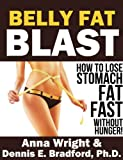 img - for BELLY FAT BLAST: How to Lose Stomach Fat Fast Without Hunger! (A Better Body Forever) book / textbook / text book