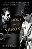 The Holy or the Broken: Leonard Cohen, Jeff Buckley, and the Unlikely Asce