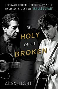 "The Holy or the Broken: Leonard Cohen, Jeff Buckley and the Unlikely Ascent of ""Hallelujah"""