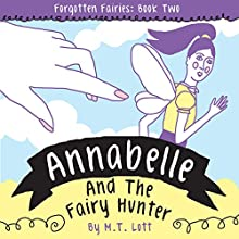 Annabelle and the Fairy Hunter: Forgotten Fairies, Book 2 (       UNABRIDGED) by M.T. Lott Narrated by Kat Marlowe