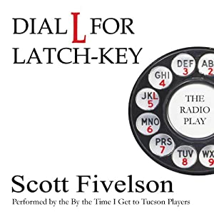 Dial L for Latch-Key: The Radio Play | [Scott Fivelson]