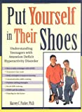 Put Yourself in Their Shoes: Understanding Teenagers With Attention Deficit Hyperactvitiy Disorder (188694119X) by Parker, PH. D.