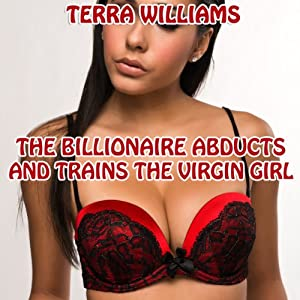 The Billionaire Abducts and Trains the Virgin Girl Audiobook