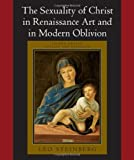 img - for The Sexuality of Christ in Renaissance Art and in Modern Oblivion book / textbook / text book