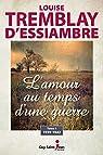 L'amour au temps d'une guerre: tome 1 : 1939-1942 par Tremblay-d`Essiambre