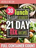 21 DAY FIX: 30 Top 21 Day Fix LUNCHES AND LIGHT DINNERS RECIPES with complete container count (21 day fix book, 21 day fix cookbook, 21 day fix)