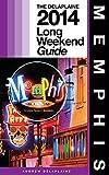 MEMPHIS - The Delaplaine 2014 Long Weekend Guide (Long Weekend Guides)