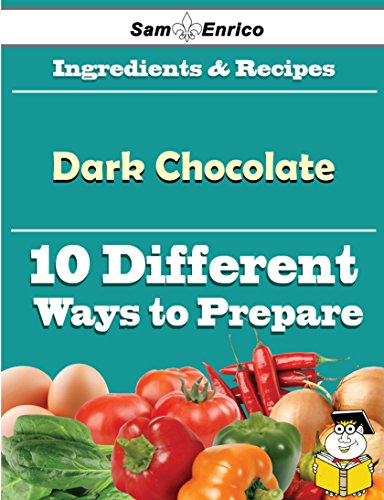 10 Ways to Use Dark Chocolate (Recipe Book) by Sam Enrico