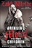 img - for Bringing Metal to the Children: The Complete Berserker's Guide to World Tour Domination book / textbook / text book